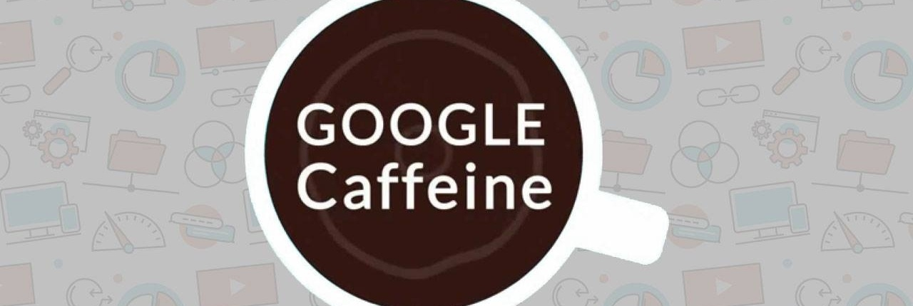 Google Caffeine Nedir? Backlink Taktikleri Nelerdir?